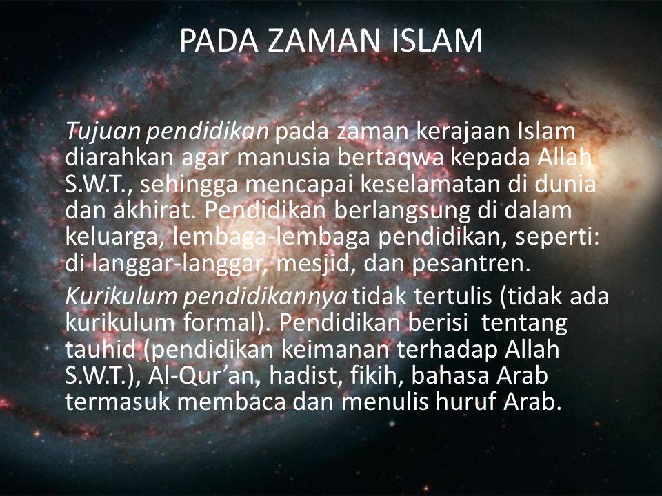 PADA ZAMAN ISLAM Tujuan pendidikan pada zaman kerajaan Islam diarahkan agar manusia bertaqwa kepada Allah S.W.T., sehingga mencapai keselamatan di dun
