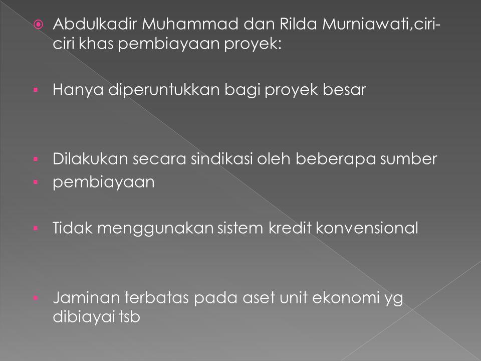  Abdulkadir Muhammad dan Rilda Murniawati,ciri- ciri khas pembiayaan proyek:  Hanya diperuntukkan bagi proyek besar  Dilakukan secara sindikasi ole