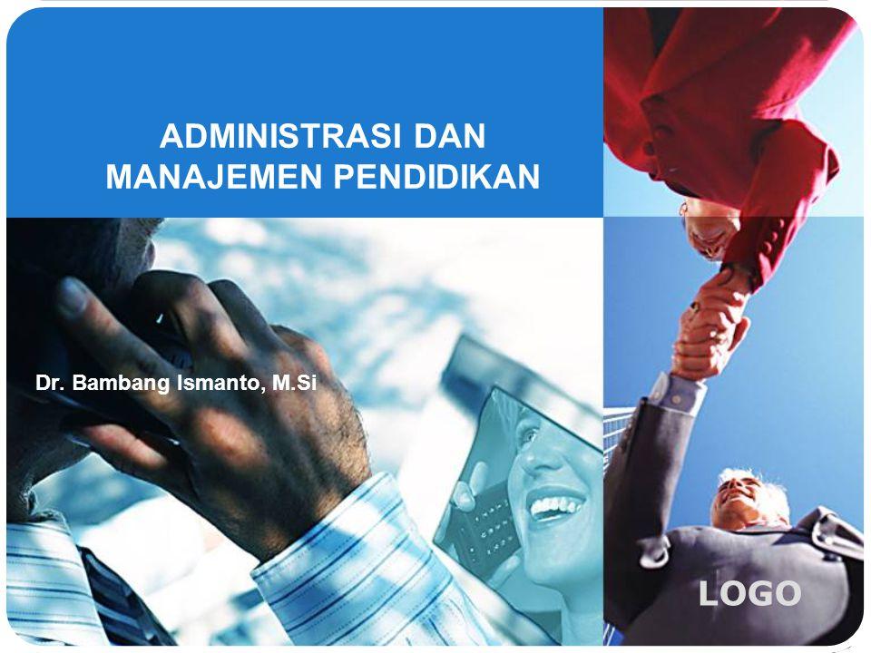 LOGO ADMINISTRASI DAN MANAJEMEN PENDIDIKAN Dr. Bambang Ismanto, M.Si