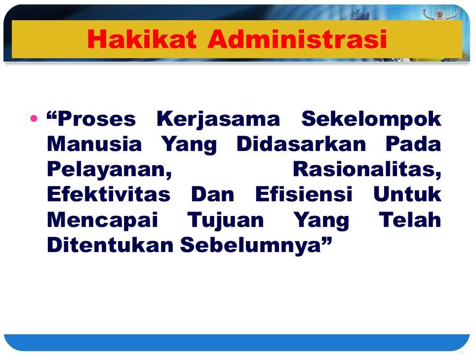 """Hakikat Administrasi """"Proses Kerjasama Sekelompok Manusia Yang Didasarkan Pada Pelayanan, Rasionalitas, Efektivitas Dan Efisiensi Untuk Mencapai Tujua"""