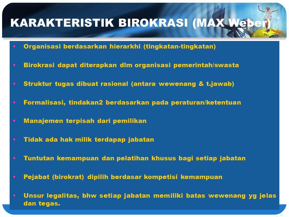 KARAKTERISTIK BIROKRASI (MAX Weber) Organisasi berdasarkan hierarkhi (tingkatan-tingkatan) Birokrasi dapat diterapkan dlm organisasi pemerintah/swasta