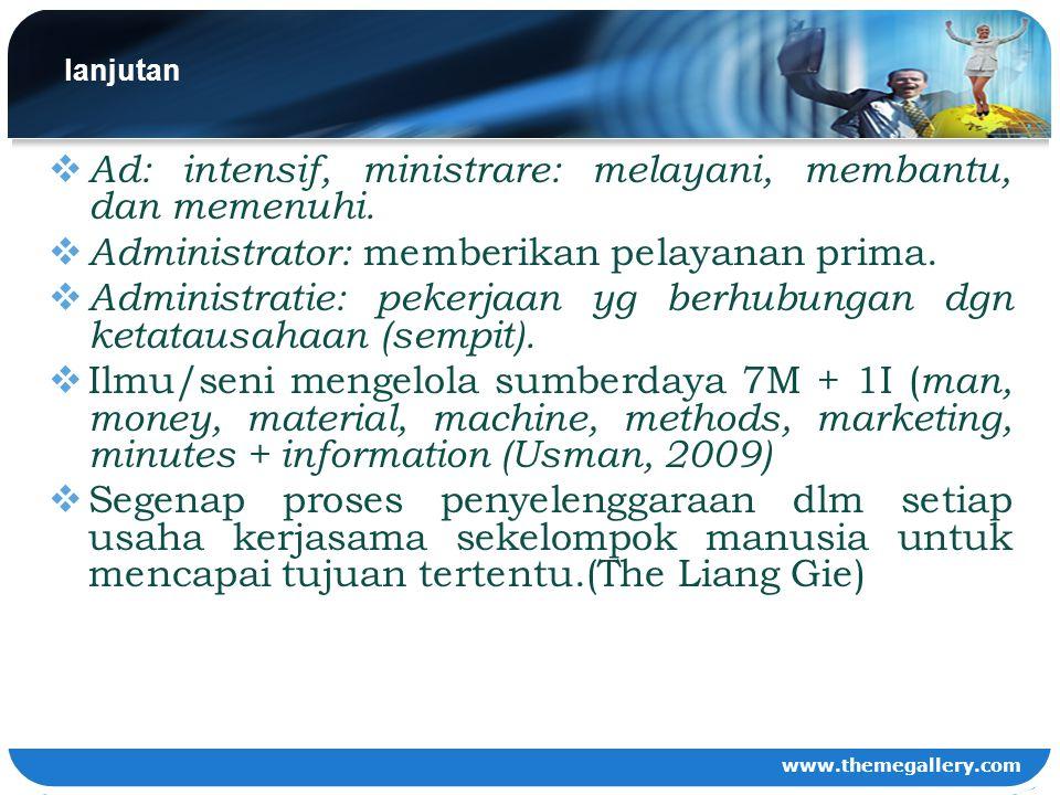 www.themegallery.com lanjutan  Ad: intensif, ministrare: melayani, membantu, dan memenuhi.  Administrator: memberikan pelayanan prima.  Administrat