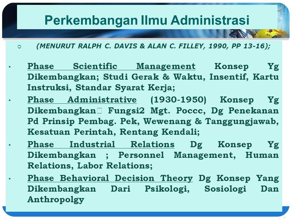 Perkembangan Ilmu Administrasi  (MENURUT RALPH C. DAVIS & ALAN C. FILLEY, 1990, PP 13-16); Phase Scientific Management Konsep Yg Dikembangkan; Studi