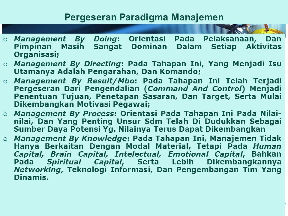 Pergeseran Paradigma Manajemen  Management By Doing: Orientasi Pada Pelaksanaan, Dan Pimpinan Masih Sangat Dominan Dalam Setiap Aktivitas Organisasi;
