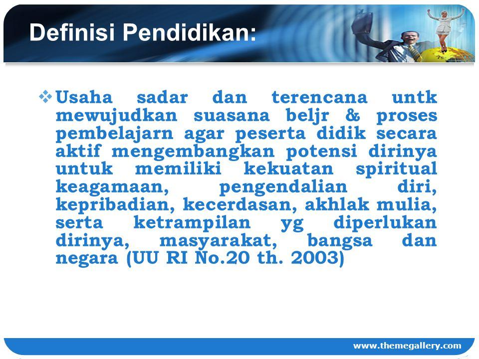 www.themegallery.com Definisi Pendidikan:  Usaha sadar dan terencana untk mewujudkan suasana beljr & proses pembelajarn agar peserta didik secara akt