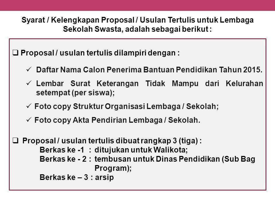  Proposal / usulan tertulis dilampiri dengan : Daftar Nama Calon Penerima Bantuan Pendidikan Tahun 2015. Lembar Surat Keterangan Tidak Mampu dari Kel