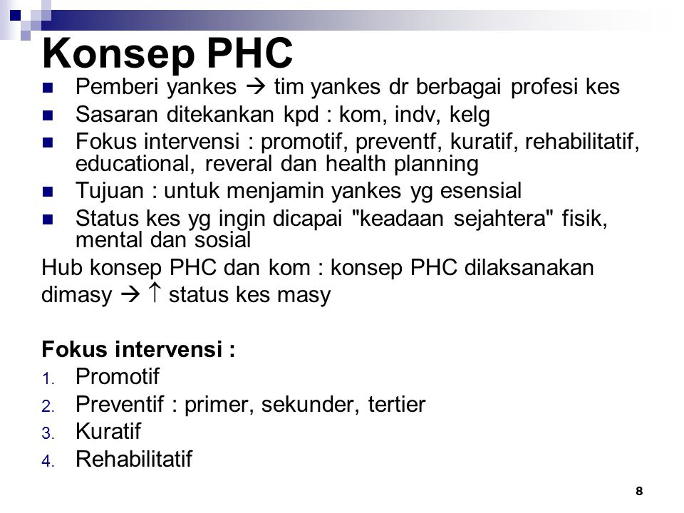 8 Konsep PHC Pemberi yankes  tim yankes dr berbagai profesi kes Sasaran ditekankan kpd : kom, indv, kelg Fokus intervensi : promotif, preventf, kurat
