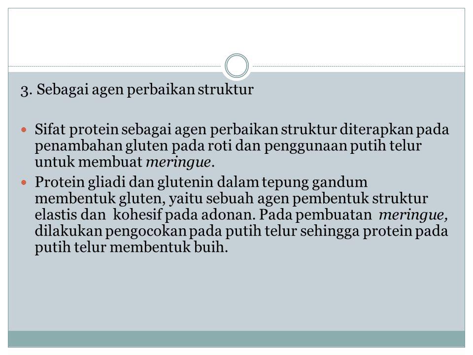 3. Sebagai agen perbaikan struktur Sifat protein sebagai agen perbaikan struktur diterapkan pada penambahan gluten pada roti dan penggunaan putih telu