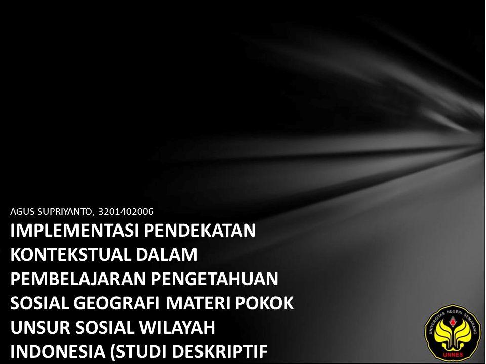AGUS SUPRIYANTO, 3201402006 IMPLEMENTASI PENDEKATAN KONTEKSTUAL DALAM PEMBELAJARAN PENGETAHUAN SOSIAL GEOGRAFI MATERI POKOK UNSUR SOSIAL WILAYAH INDONESIA (STUDI DESKRIPTIF PADA SISWA KELAS VIII SMP 40 SEMARANG TAHUN 2006/2007