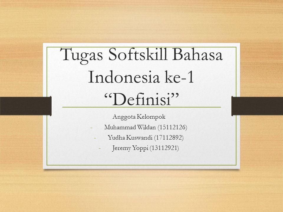 """Tugas Softskill Bahasa Indonesia ke-1 """"Definisi"""" Anggota Kelompok - Muhammad Wildan (15112126) - Yudha Kuswandi (17112892) - Jeremy Yoppi (13112921)"""