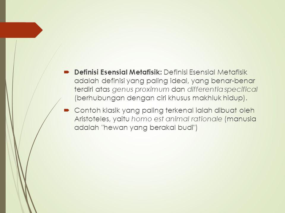  Definisi Esensial Metafisik: Definisi Esensial Metafisik adalah definisi yang paling ideal, yang benar-benar terdiri atas genus proximum dan differe