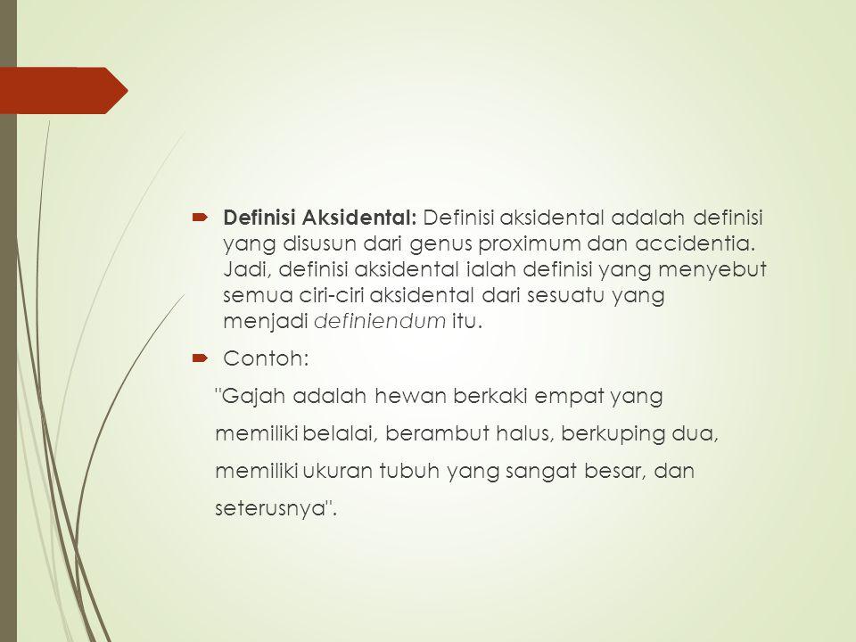  Definisi Aksidental: Definisi aksidental adalah definisi yang disusun dari genus proximum dan accidentia. Jadi, definisi aksidental ialah definisi y