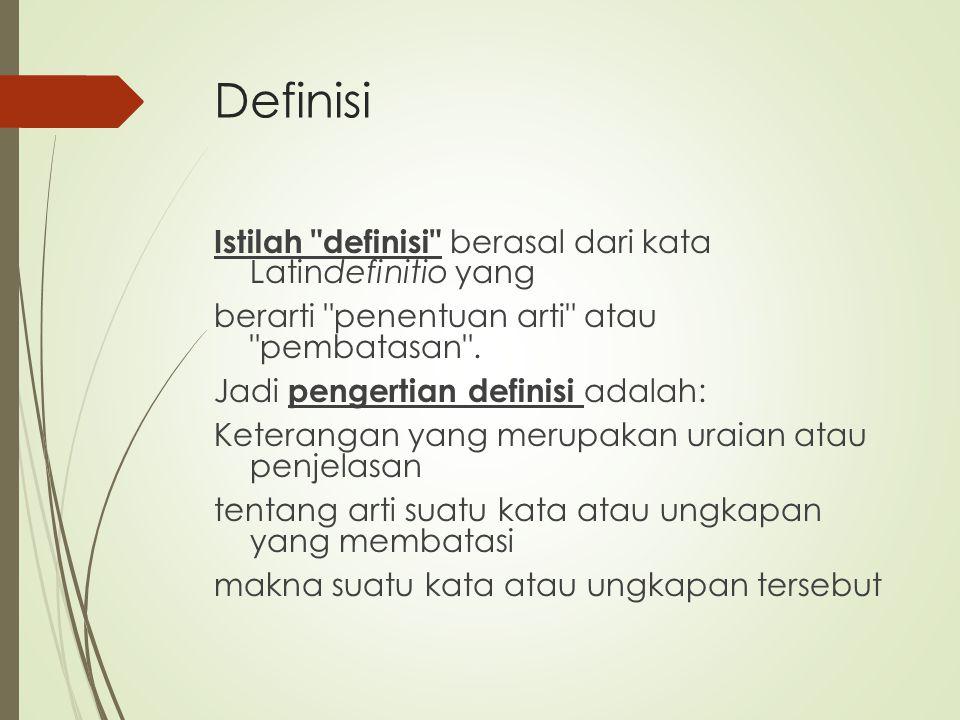 Istilah di Definisi definiendum Kata atau ungkapan yang hendak dijelaskan disebut definiendum, definiens sedangkan bagian yang menjelaskan definiendum itu disebut definiens