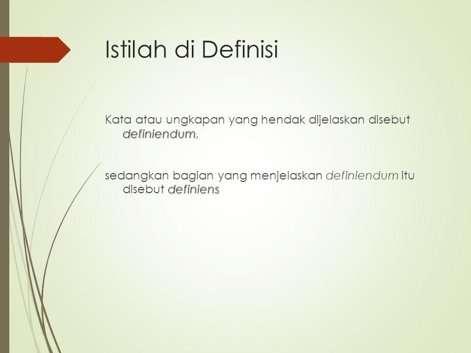 Istilah di Definisi definiendum Kata atau ungkapan yang hendak dijelaskan disebut definiendum, definiens sedangkan bagian yang menjelaskan definiendum