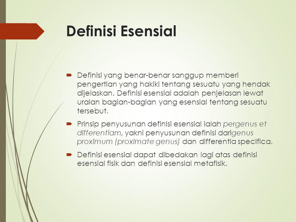 Definisi Esensial  Definisi yang benar-benar sanggup memberi pengertian yang hakiki tentang sesuatu yang hendak dijelaskan. Definisi esensial adalah