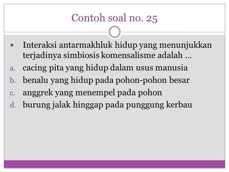 Contoh soal no. 25 Interaksi antarmakhluk hidup yang menunjukkan terjadinya simbiosis komensalisme adalah … a. cacing pita yang hidup dalam usus manus