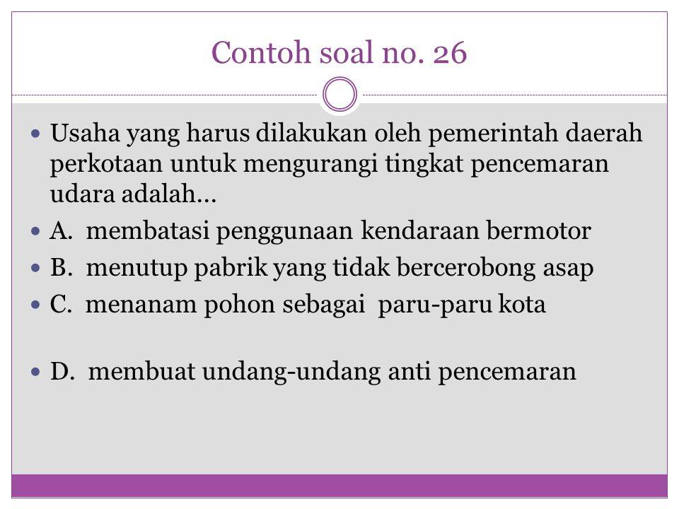 Contoh soal no. 26 Usaha yang harus dilakukan oleh pemerintah daerah perkotaan untuk mengurangi tingkat pencemaran udara adalah... A. membatasi penggu