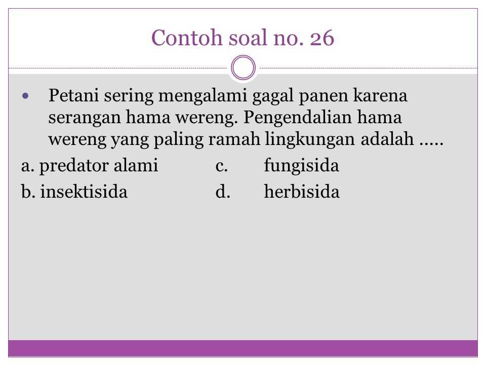 Contoh soal no. 26 Petani sering mengalami gagal panen karena serangan hama wereng. Pengendalian hama wereng yang paling ramah lingkungan adalah.....