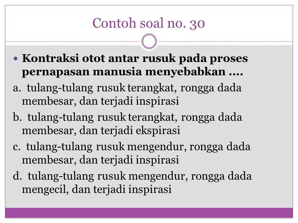 Contoh soal no. 30 Kontraksi otot antar rusuk pada proses pernapasan manusia menyebabkan.... a. tulang-tulang rusuk terangkat, rongga dada membesar, d