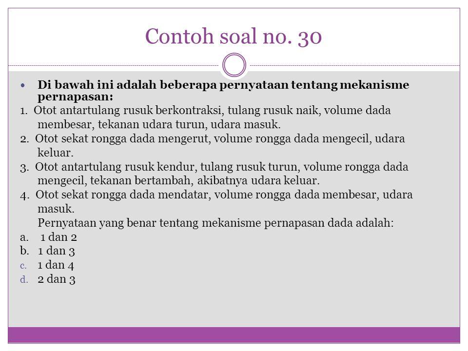 Contoh soal no. 30 Di bawah ini adalah beberapa pernyataan tentang mekanisme pernapasan: 1. Otot antartulang rusuk berkontraksi, tulang rusuk naik, vo