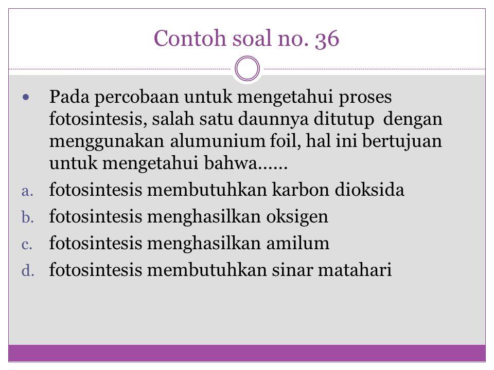 Contoh soal no. 36 Pada percobaan untuk mengetahui proses fotosintesis, salah satu daunnya ditutup dengan menggunakan alumunium foil, hal ini bertujua