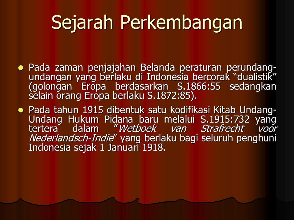Sejarah Perkembangan Setelah Indonesia merdeka, ketentuan dalam Wetboek van Strafrecht voor Nederlandsch-Indie tetap berlaku (Pasal II Aturan Peralihan UUD NRI 1945).