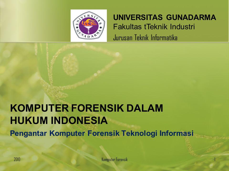 UNIVERSITAS GUNADARMA Fakultas tTeknik Industri Jurusan Teknik Informatika KOMPUTER FORENSIK DALAM HUKUM INDONESIA Pengantar Komputer Forensik Teknolo