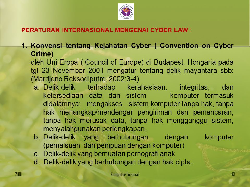 PERATURAN INTERNASIONAL MENGENAI CYBER LAW : 1.Konvensi tentang Kejahatan Cyber ( Convention on Cyber Crime) oleh Uni Eropa ( Council of Europe) di Bu