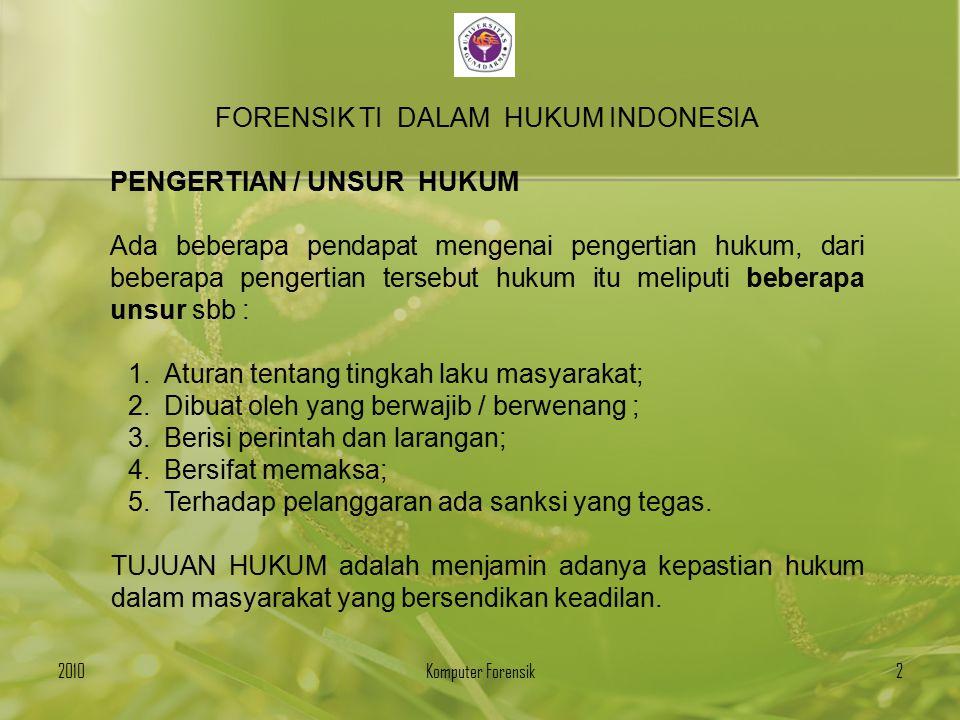 FORENSIK TI DALAM HUKUM INDONESIA PENGERTIAN / UNSUR HUKUM Ada beberapa pendapat mengenai pengertian hukum, dari beberapa pengertian tersebut hukum it