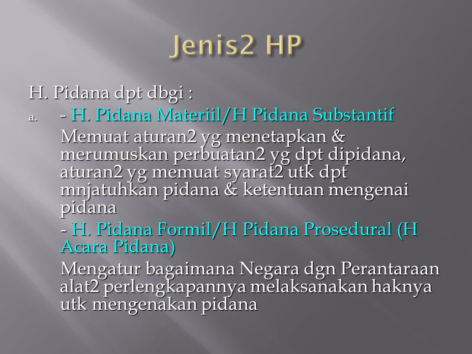 H. Pidana dpt dbgi : a. - H. Pidana Materiil/H Pidana Substantif Memuat aturan2 yg menetapkan & merumuskan perbuatan2 yg dpt dipidana, aturan2 yg memu