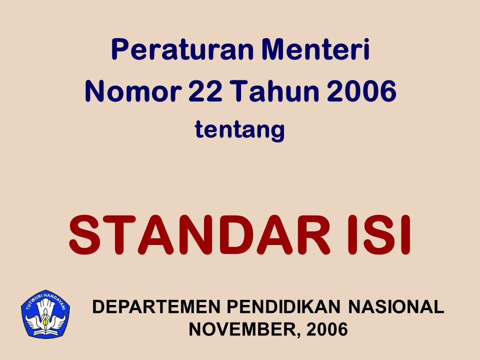 STANDAR ISI Peraturan Menteri Nomor 22 Tahun 2006 tentang DEPARTEMEN PENDIDIKAN NASIONAL NOVEMBER, 2006