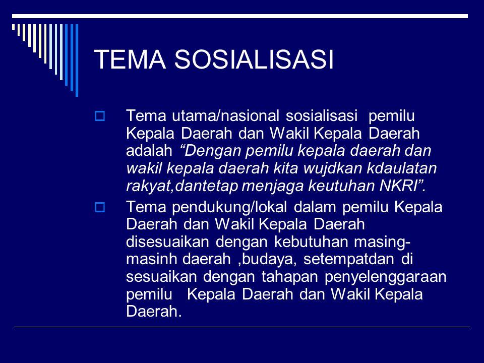 TEMA SOSIALISASI  Tema utama/nasional sosialisasi pemilu Kepala Daerah dan Wakil Kepala Daerah adalah Dengan pemilu kepala daerah dan wakil kepala daerah kita wujdkan kdaulatan rakyat,dantetap menjaga keutuhan NKRI .