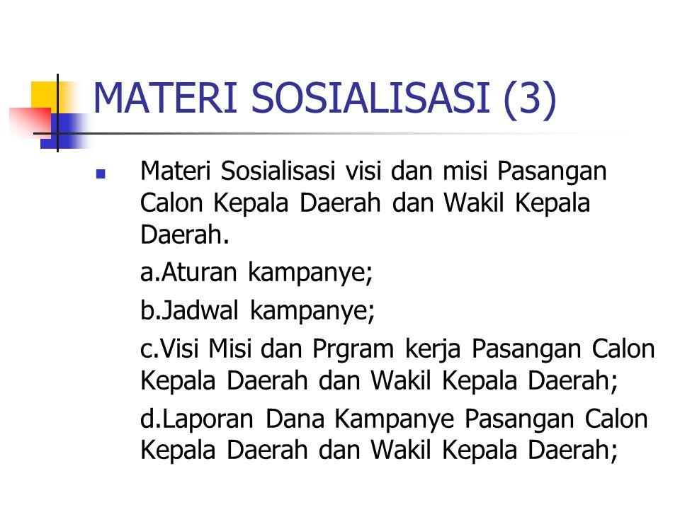 MATERI SOSIALISASI (3) Materi Sosialisasi visi dan misi Pasangan Calon Kepala Daerah dan Wakil Kepala Daerah.