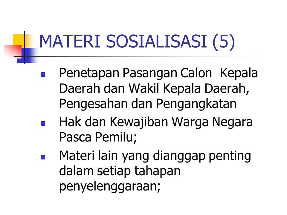 MATERI SOSIALISASI (5) Penetapan Pasangan Calon Kepala Daerah dan Wakil Kepala Daerah, Pengesahan dan Pengangkatan Hak dan Kewajiban Warga Negara Pasca Pemilu; Materi lain yang dianggap penting dalam setiap tahapan penyelenggaraan;