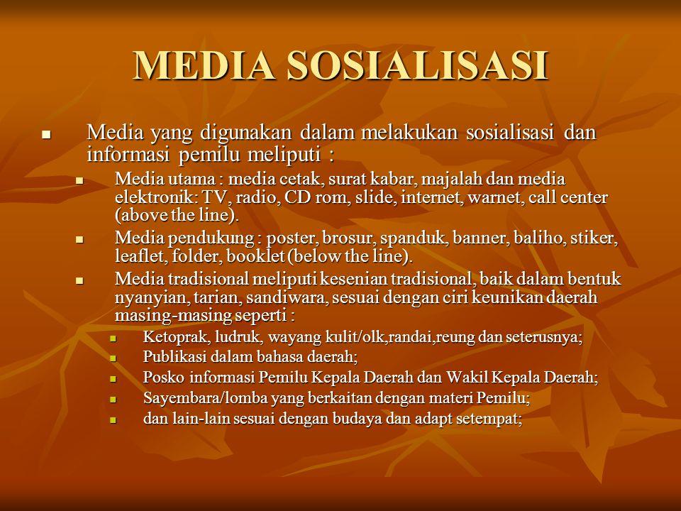 MEDIA SOSIALISASI Media yang digunakan dalam melakukan sosialisasi dan informasi pemilu meliputi : Media yang digunakan dalam melakukan sosialisasi dan informasi pemilu meliputi : Media utama : media cetak, surat kabar, majalah dan media elektronik: TV, radio, CD rom, slide, internet, warnet, call center (above the line).