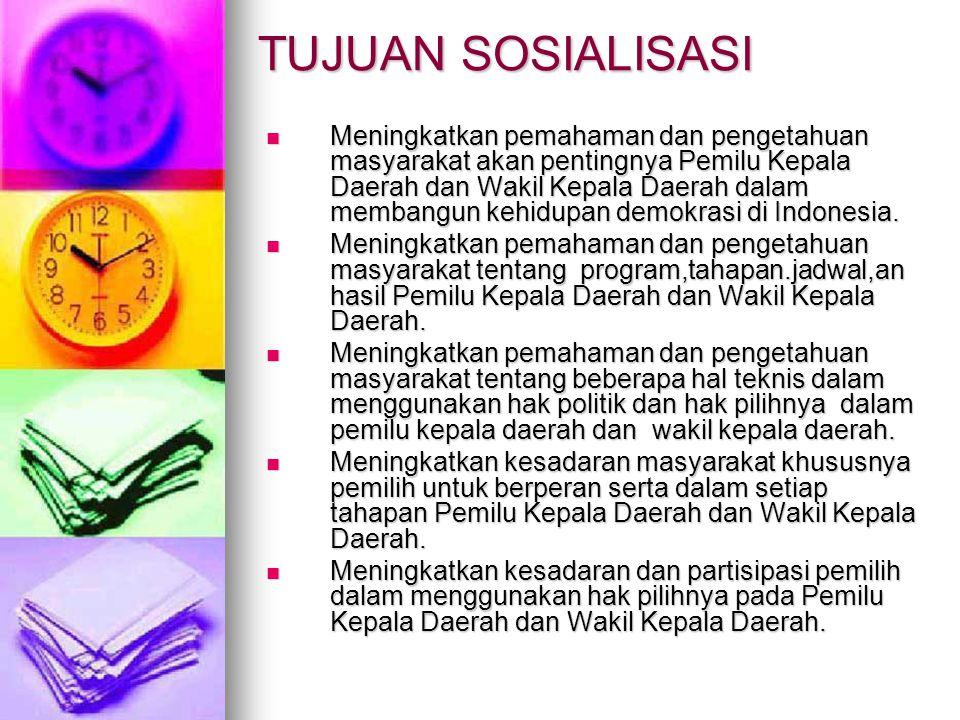 TUJUAN SOSIALISASI Meningkatkan pemahaman dan pengetahuan masyarakat akan pentingnya Pemilu Kepala Daerah dan Wakil Kepala Daerah dalam membangun kehidupan demokrasi di Indonesia.