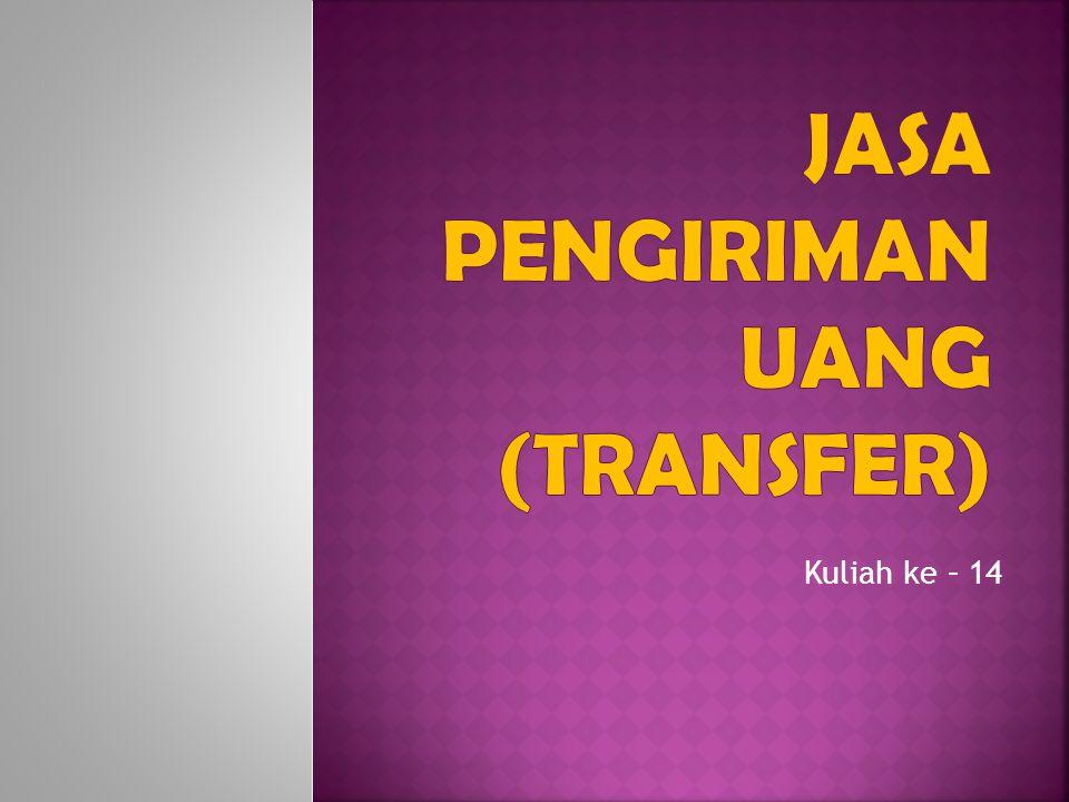  Pengiriman uang adalah perpindahan dana antar rekening dari suatu bank ke cabang bank sendiri atau bank lain.