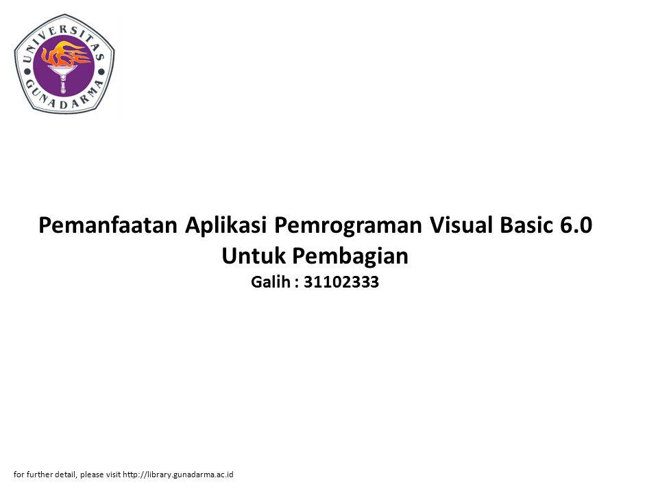 Pemanfaatan Aplikasi Pemrograman Visual Basic 6.0 Untuk Pembagian Galih : 31102333 for further detail, please visit http://library.gunadarma.ac.id