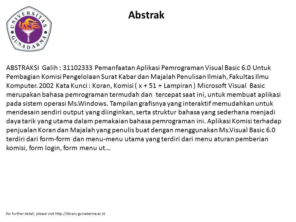 Abstrak ABSTRAKSI Galih : 31102333 Pemanfaatan Aplikasi Pemrograman Visual Basic 6.0 Untuk Pembagian Komisi Pengelolaan Surat Kabar dan Majalah Penulisan Ilmiah, Fakultas Ilmu Komputer.