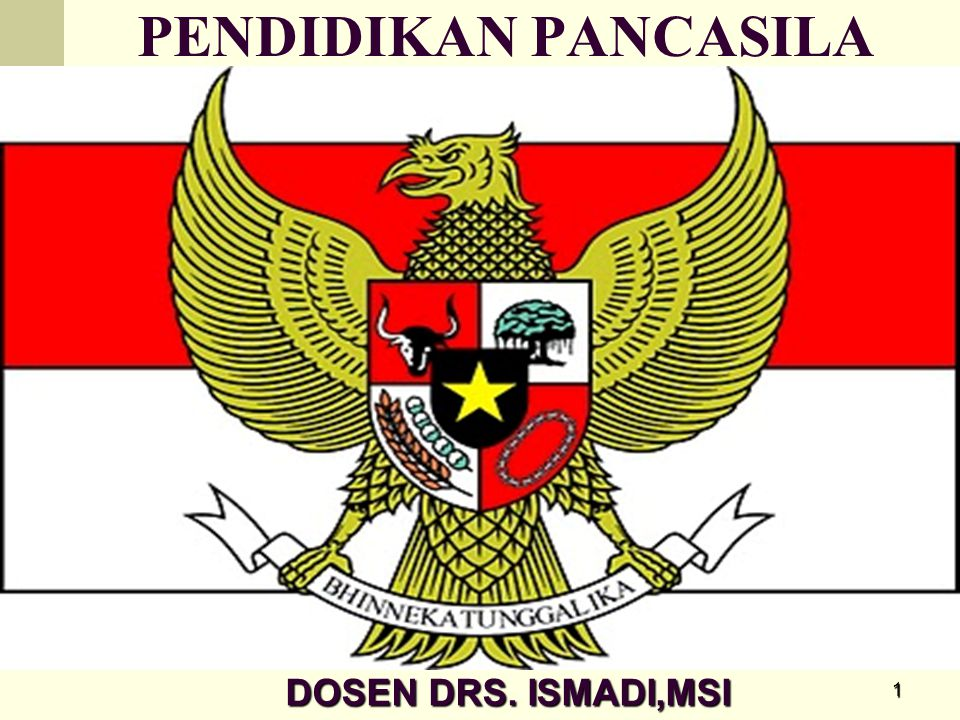 1 2012/2013 PENDIDIKAN PANCASILA 2012/2013 DOSEN DRS. ISMADI,MSI