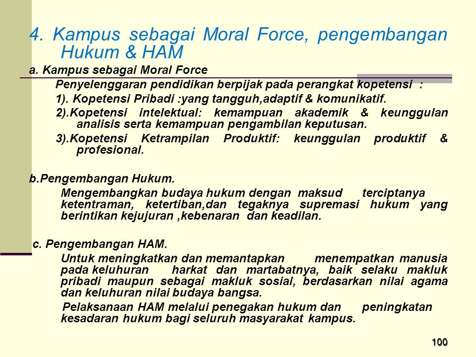 100 4. Kampus sebagai Moral Force, pengembangan Hukum & HAM a. Kampus sebagai Moral Force Penyelenggaran pendidikan berpijak pada perangkat kopetensi