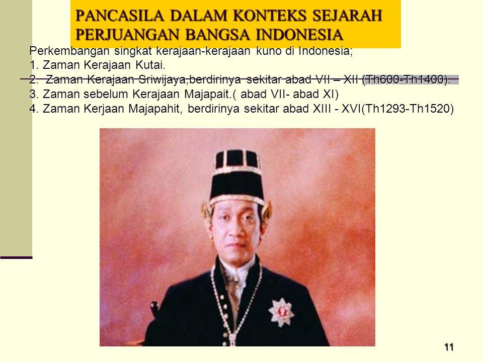 11 PANCASILA DALAM KONTEKS SEJARAH PERJUANGAN BANGSA INDONESIA Perkembangan singkat kerajaan-kerajaan kuno di Indonesia; 1. Zaman Kerajaan Kutai. 2. Z
