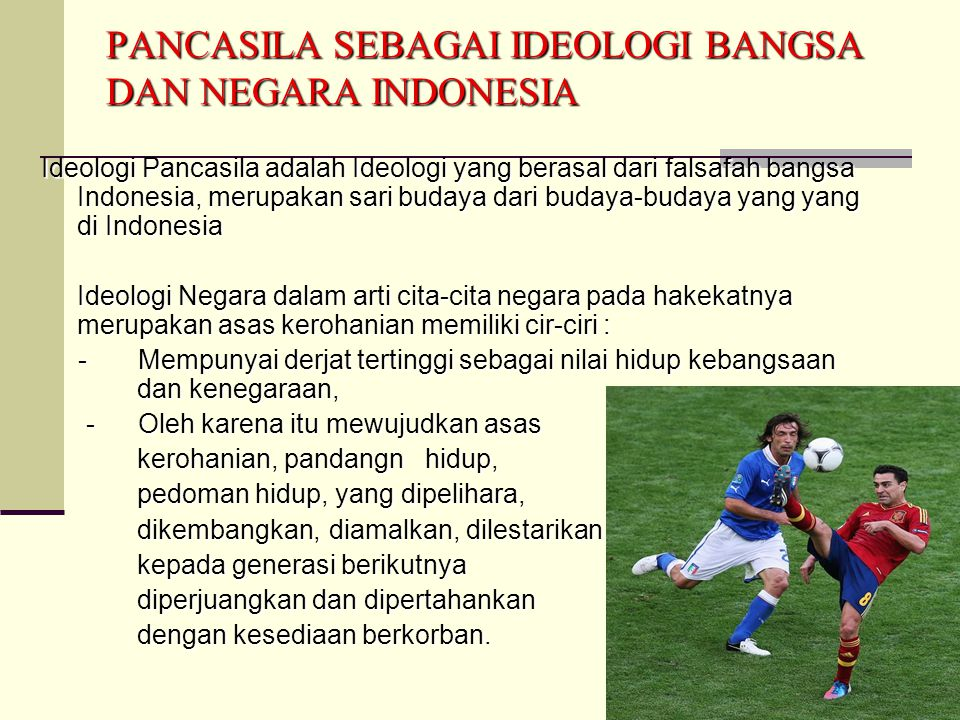 34 PANCASILA SEBAGAI IDEOLOGI BANGSA DAN NEGARA INDONESIA Ideologi Pancasila adalah Ideologi yang berasal dari falsafah bangsa Indonesia, merupakan sa