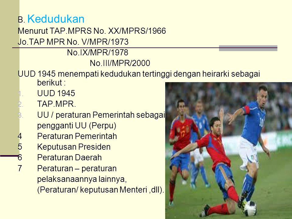 43 B. Kedudukan Menurut TAP.MPRS No. XX/MPRS/1966 Jo.TAP MPR No. V/MPR/1973 No.IX/MPR/1978 No.IX/MPR/1978 No.III/MPR/2000 No.III/MPR/2000 UUD 1945 men