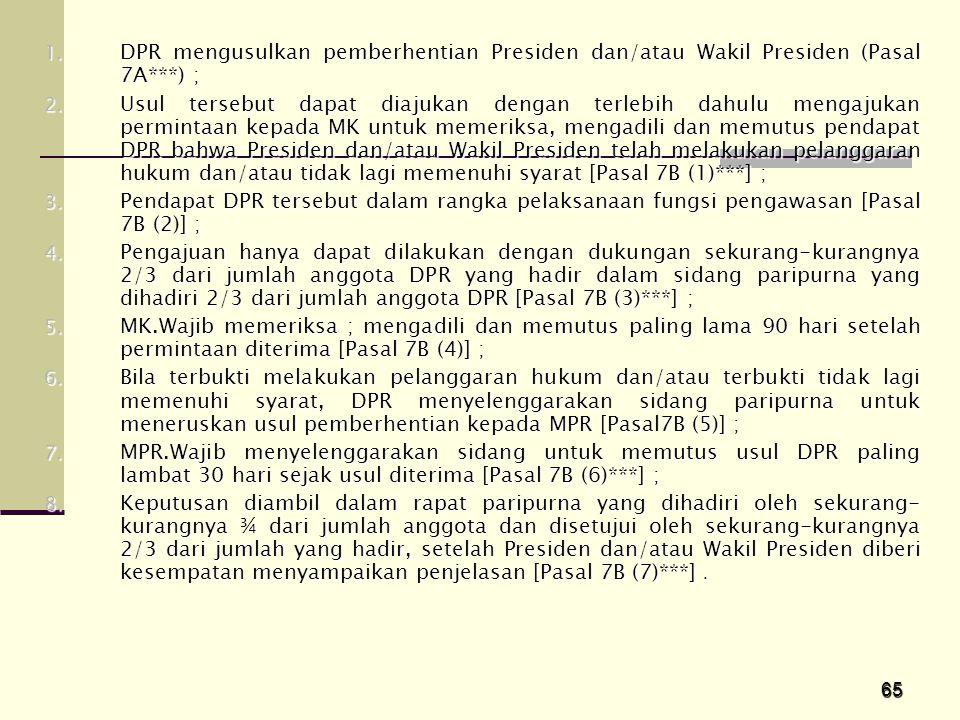65 1. DPR mengusulkan pemberhentian Presiden dan/atau Wakil Presiden (Pasal 7A***) ; 2. Usul tersebut dapat diajukan dengan terlebih dahulu mengajukan