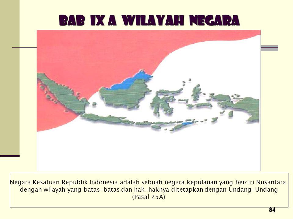 84 Negara Kesatuan Republik Indonesia adalah sebuah negara kepulauan yang berciri Nusantara dengan wilayah yang batas-batas dan hak-haknya ditetapkan
