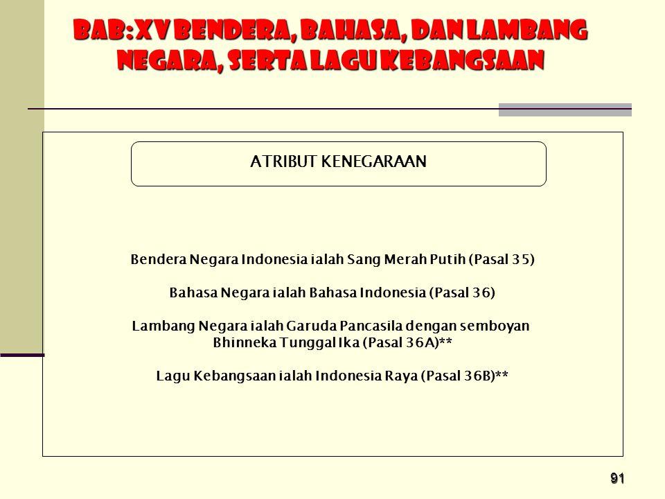 91 Bendera Negara Indonesia ialah Sang Merah Putih (Pasal 35) Bahasa Negara ialah Bahasa Indonesia (Pasal 36) Lambang Negara ialah Garuda Pancasila de