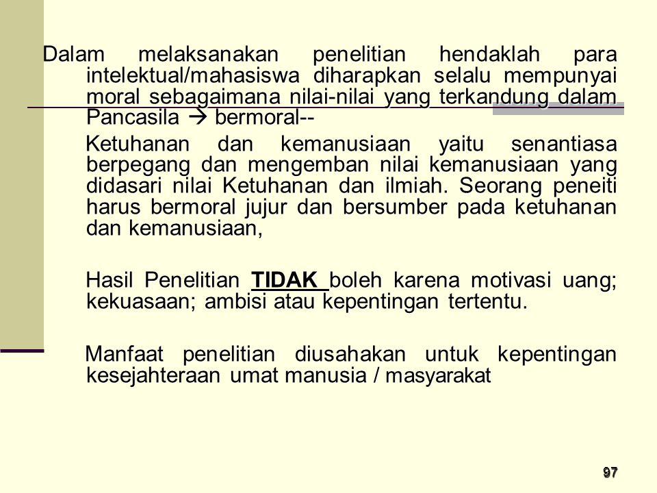 97 Dalam melaksanakan penelitian hendaklah para intelektual/mahasiswa diharapkan selalu mempunyai moral sebagaimana nilai-nilai yang terkandung dalam
