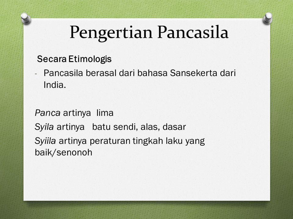 Pengertian Pancasila Secara Etimologis - Pancasila berasal dari bahasa Sansekerta dari India. Panca artinya lima Syila artinya batu sendi, alas, dasar