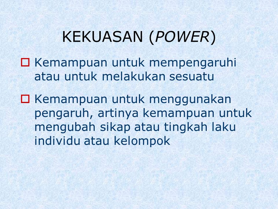 KEKUASAN (POWER)  Kemampuan untuk mempengaruhi atau untuk melakukan sesuatu  Kemampuan untuk menggunakan pengaruh, artinya kemampuan untuk mengubah